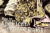 HOW TO MAKE AN AMERICAN TEENAGE QUILT