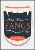 I ONLY HAVE FANGS FOR YOU