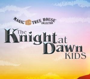 Heuer Publishing - MAGIC TREE HOUSE: THE KNIGHT AT DAWN KIDS